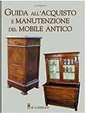eBook Gratis da Scaricare Guida all acquisto e manutenzione del mobile antico (PDF,EPUB,MOBI) Online Italiano