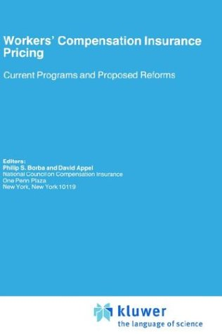 Workers' Compensation Insurance Pricing: Current Programs and Proposed Reforms (Huebner International Series on Risk, Insurance and Economic Security)