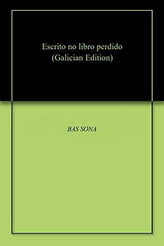 Escrito no libro perdido (Galician Edition) por BAS SONA