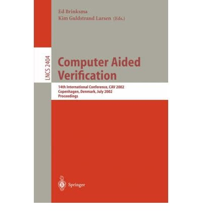 [(Computer Aided Verification: 14th International Conference, CAV 2002 Copenhagen, Denmark, July 27-31, 2002 Proceedings: 14th International Conference, Cav 2002 Copenhagen, Denmark, July 27-31, 2002 Proceedings )] [Author: Ed. Brinksma] [Oct-2002]