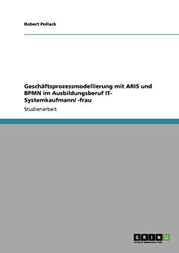 Geschäftsprozessmodellierung mit ARIS  und BPMN im Ausbildungsberuf IT- Systemkaufmann/ -frau