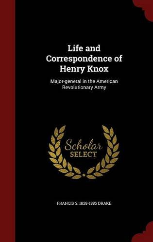 Life and Correspondence of Henry Knox: Major-general in the American Revolutionary Army