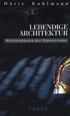 Lebendige Architektur. Metamorphosen des Organizismus