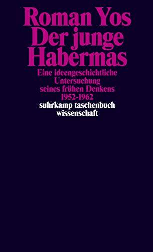 Der junge Habermas: Eine ideengeschichtliche Untersuchung seines frühen Denkens 1952–1962 (suhrkamp taschenbuch wissenschaft)