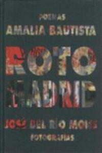 Roto Madrid: Poemas de Amalia Bautista. Fotografías de José del Río Mons...