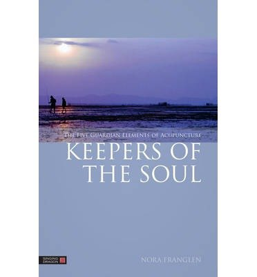 keepers-of-the-soul-the-five-guardian-elements-of-acupuncture-author-nora-franglen-published-on-december-2013