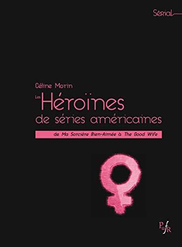 Couverture du livre Les Héroïnes de séries américaines: De Ma Sorcière Bien-Aimée à The Good Wife (Sérial)