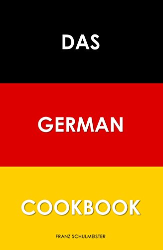 Das German Cookbook: Schnitzel, Bratwurst, Strudel and other German Classics (English Edition)