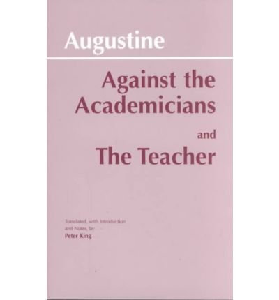 [(Against the Academicians: AND The Teacher)] [Author: Saint Augustine] published on (September, 1995)