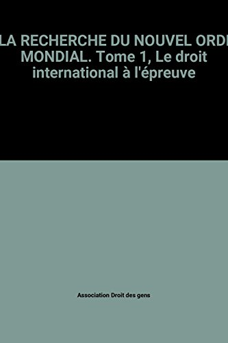 A LA RECHERCHE DU NOUVEL ORDRE MONDIAL. Tome 1, Le droit international à l'épreuve par Association Droit des gens