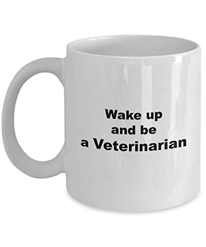 Coffee Mug Veterinarian Inspire - Gifts for Men Women Friend Doctor Colleague Office - 11 oz Novelty Tea Cup Ceramic - Wake up and be