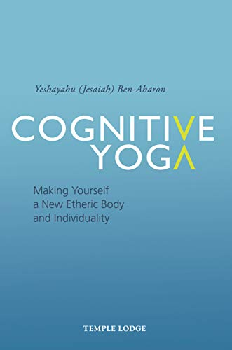 Cognitive Yoga: Making Yourself a New Etheric Body and ...
