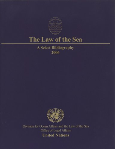 The law of the sea: a select bibliography 2006 por United Nations: Office of Legal Affairs: Division for Ocean Affairs and the Law of the Sea
