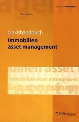 Praxishandbuch Immobilien Asset Management: Leistungsbild einer Managementdisziplin mit Praxisbeispielen für die Wertsteigerungspotenziale von Immobilien