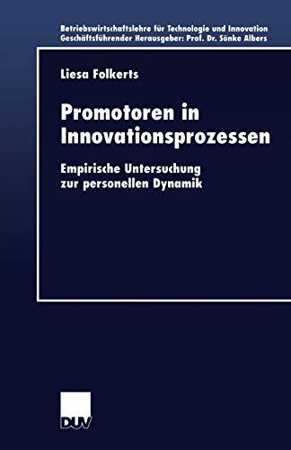 Promotoren in Innovationsprozessen. Empirische Untersuchung zur personellen Dynamik (Betriebswirtschaftslehre für Technologie und Innovation (38), Band 38)