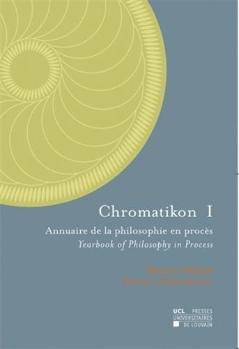 Chromatikon I: Annuaire de la philosophie en procès - Yearbook of Philosophy in Process