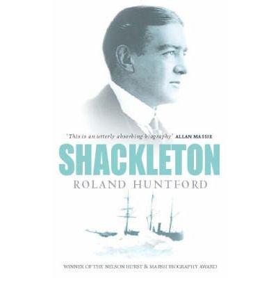 [(Shackleton)] [by: Roland Huntford]