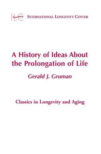 A History of Ideas About the Prolongation of Life (Springer Series on the Origins of Geriatrics and Gerontology) by Gerald Gruman MD PhD (2003-02-26)