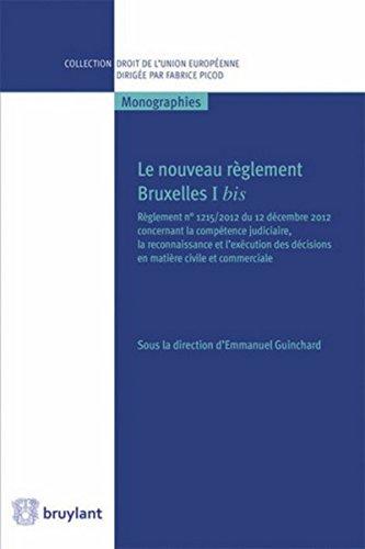 Le nouveau règlement Bruxelles I bis : Règlement n° 1215/2012 du 12 décembre 2012 concernant la compétence judiciaire, la reconnaissance et l'exécution des décisions en matière civile et commerciale