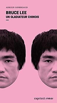 Bruce Lee : Un gladiateur chinois par Adrien Gombeaud