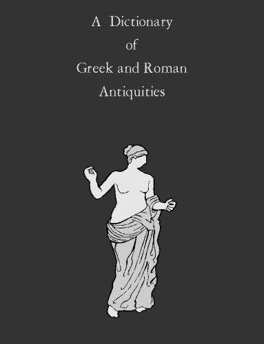 A Dictionary of Greek and Roman Antiquities (English Edition)