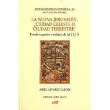 La nueva Jerusalén, ¿ciudad celeste o ciudad terrestre?: Estudio exegético y teológico de Ap 21,1-8 (Asociación Bíblica Española)