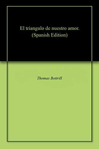 El triangulo de nuestro amor. por Thomas  Bottrill