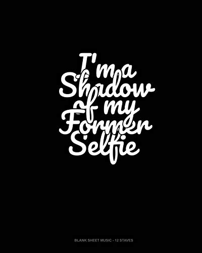 I'm a Shadow of My Former Selfie: Blank Sheet Music - 12 Staves