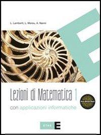 Lezioni di matematica. Con applicazioni informatiche. Per le Scuole superiori. Con espansione online: 1