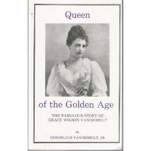 Queen of the Golden Age: The Fabulous Story of Grace Wilson Vanderbilt by Cornelius Vanderbilt (1989-04-03)