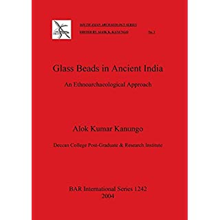 Glass Beads in Ancient India: An Ethnoarchaeological Approach (BAR International Series)