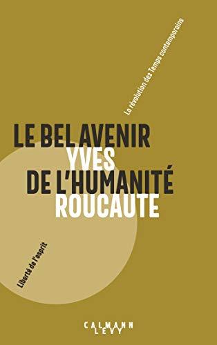 Le Bel avenir de l'humanité : La révolution des Temps contemporains (Sciences Humaines et Essais) par Yves Roucaute
