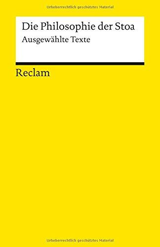 Die Philosophie der Stoa: Ausgewählte Texte (Reclams Universal-Bibliothek)