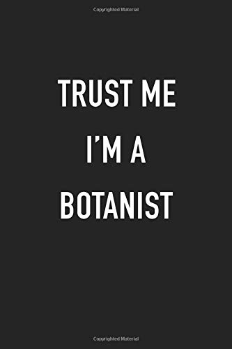 Trust Me I'm A Botanist: A 6x9 Inch Matte Softcover Journal Notebook With 120 Blank Lined Pages And A Funny Plant Loving Cover Slogan por GetThread Journals