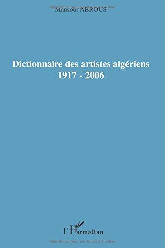 Dictionnaire des artistes algériens 1917-2006 par Mansour Abrous