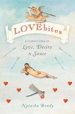 [Lovebites: A Cornucopia of Love, Desire and Sauce] (By: Natasha Bondy) [published: December, 2004] par Natasha Bondy