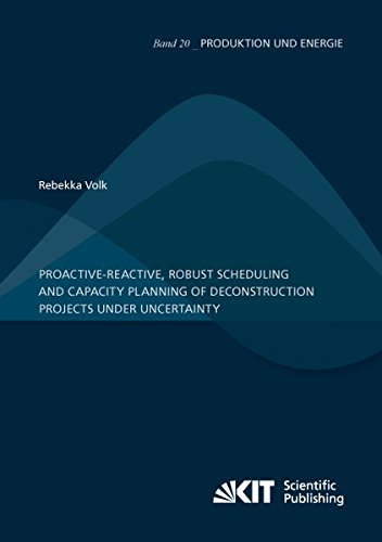 Proactive-reactive, robust scheduling and capacity planning of deconstruction projects under uncertainty (Produktion und Energie)