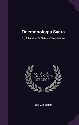 Daemonologia Sacra: Or, A Treatise Of Satan's Temptations