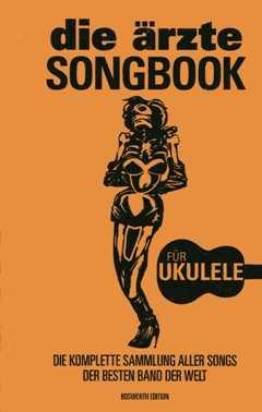 SONGBOOK - arrangiert für Ukulele [Noten / Sheetmusic] Komponist: DIE AERZTE
