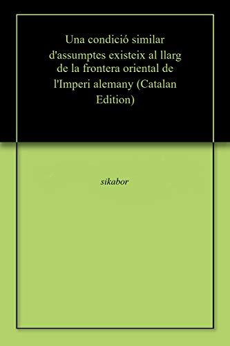 Una condició similar d'assumptes existeix al llarg de la frontera oriental de l'Imperi alemany (Catalan Edition)
