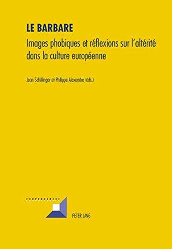 Le Barbare: Images Phobiques Et Réflexions Sur l'Altérité Dans La Culture Européenne