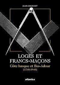 Loges et Francs-Maçons: Côte basque et Bas-Adour (1740-1940) par Jean Crouzet