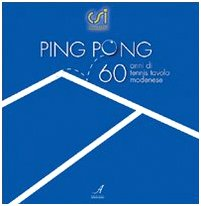 Ping pong. Sessant'anni di tennis tavolo modenese