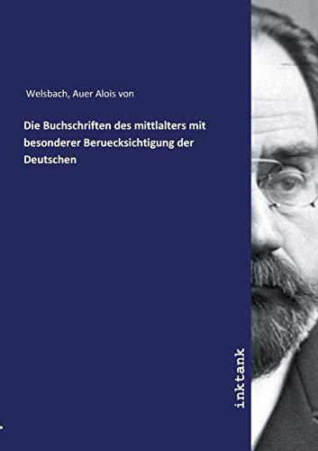 Welsbach, A: Buchschriften des mittlalters mit besonderer Be