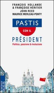 Pastis con il prsident. Politica, passione & rivoluzione