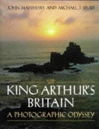King Arthur's Britain: A Photographic History por John Matthews