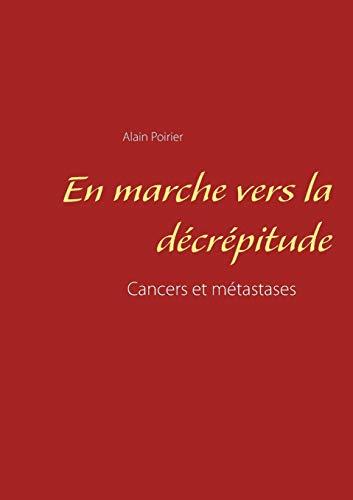 En marche vers la décrépitude : Cancers et métastases