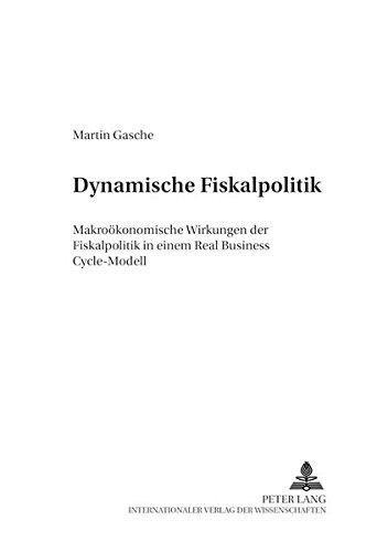 Dynamische Fiskalpolitik: Makroökonomische Wirkungen der Fiskalpolitik in einem Real Business Cycle-Modell (Finanzwissenschaftliche Schriften)