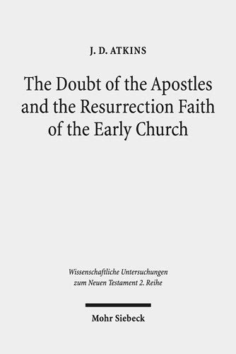 The Doubt of the Apostles and the Resurrection Faith of the Early Church: The Post-Resurrection Appearance Stories of the Gospels in Ancient Reception ... zum Neuen Testament / 2. Reihe)