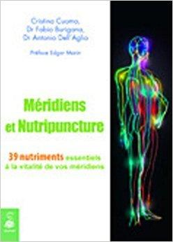 Mridiens et nutripuncture : 39 Nutriments essentiels  la vitalit de vos mridiens de Cristina Cuomo,Fabio Burigana,Antonio Dell'Aglio ( 22 avril 2010 )